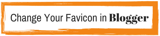Change Your Favicon In Blogger