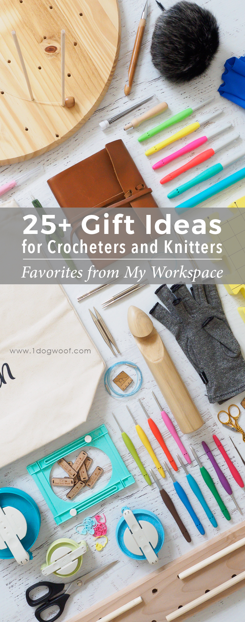 25+ Gift Ideas for Crocheters and Knitters. A gift guide based on favorites from my own workspace. | www.1dogwoof.com